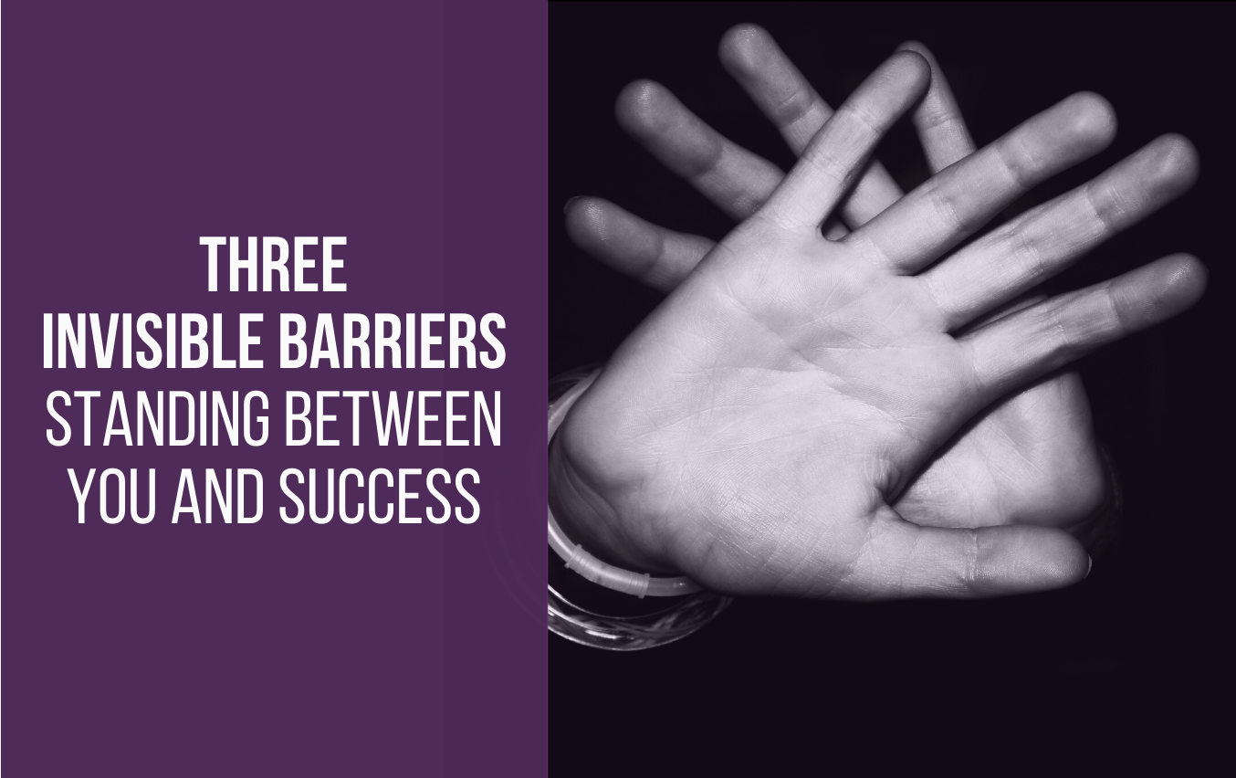 3 invisible barriers standing between you and success