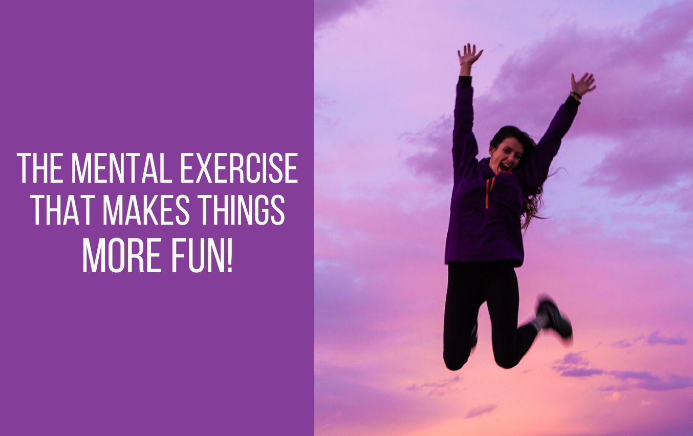 The mental exercise that makes things more fun